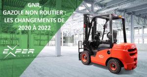 GNR, Gazole Non Routier Les changements de 2020 à 2022