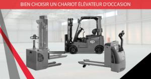 BIEN CHOISIR UN CHARIOT ELEVATEUR D'OCCASION
