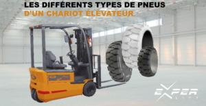 Les différents types de pneus d'un chariot élévateur
